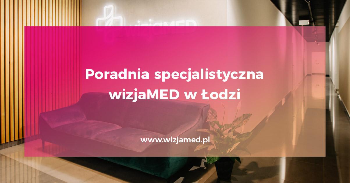 Poradnia specjalistyczna wizjaMED w Łodzi